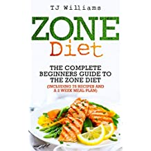 Zone Diet: The Ultimate Beginners Guide To The Zone Diet (includes 75 recipes and a 2 week meal plan) (Antioxidants & Phytochemicals, Macrobiotics) (English Edition)