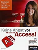 Keine Angst vor Microsoft Access! - für Access 2007 bis 2013: Datenbanken verstehen, entwerfen und entwickeln