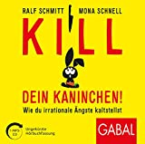 Kill dein Kaninchen!: Wie du irrationale Ängste kaltstellst (Dein Leben)