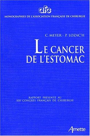 LE CANCER DE L'ESTOMAC. Rapport présenté au 100ème Congrès Français de Chirurgie, Paris, 5-7 octobre 1998