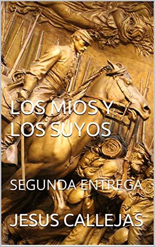 LOS MIOS Y LOS SUYOS: SEGUNDA ENTREGA por JESUS CALLEJAS