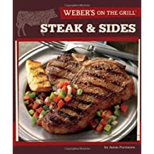 Weber's On the Grill: Steak & Sides: Over 100 Fresh, Great Tasting Recipes by Jamie Purviance (2010-04-06)