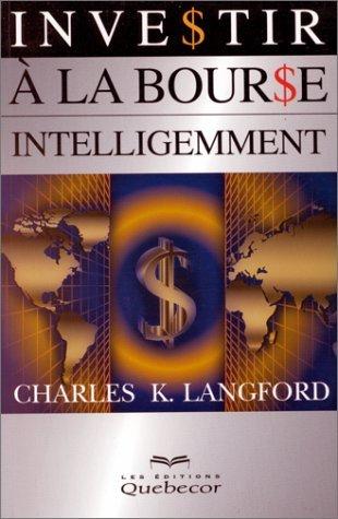 Investir ? la bourse intelligemment by Charles K. Langford (August 01,1999)