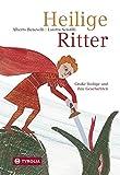 Heilige Ritter: Große Heilige und ihre Geschichten