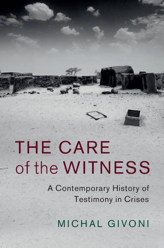 The Care of the Witness: A Contemporary History of Testimony in Crises (Human Rights in History)