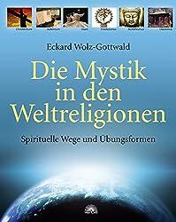 Die Mystik in den Weltreligionen: Spirituelle Wege und Übungsformen