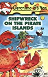 Shipwreck on the Pirate Islands: 18 (Geronimo Stilton)