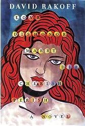 Love, Dishonor, Marry, Die, Cherish, Perish by David Rakoff (2013-07-16)