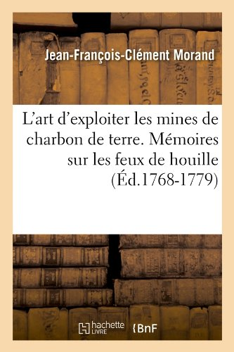 L'art d'exploiter les mines de charbon de terre. Mémoires sur les feux de houille (Éd.1768-1779) par Jean-François-Clément Morand
