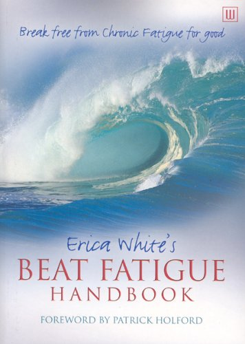 Erica White's Beat Fatigue Handbook: Break Free from Chronic Fatigue for Good