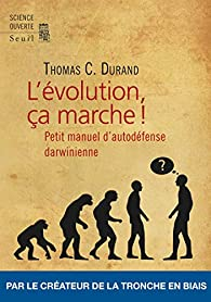 L'évolution, ça marche ! par Thomas C. Durand