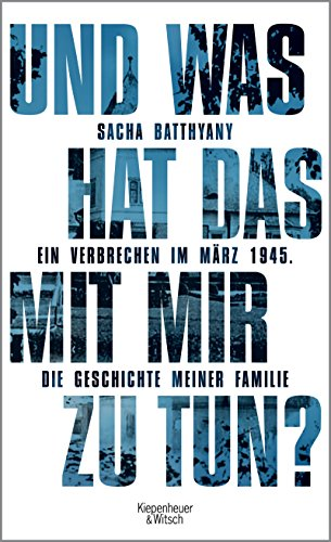 Und was hat das mit mir zu tun?: Ein Verbrechen im März 1945. Die Geschichte meiner Familie