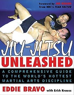 Jiu-jitsu Unleashed: A Comprehensive Guide to the World's Hottest Martial Arts Discipline by [Bravo, Eddie]
