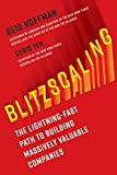 Blitzscaling: The Lightning-Fast Path to Building Massively Valuable Companies - Reid Hoffman, Chris Yeh