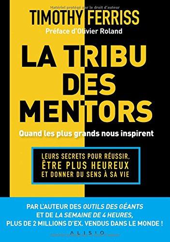 La tribu des mentors : Leurs secrets pour réussir, être plus