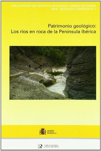 Patrimonio geológico: los ríos en roca de la Península Ibérica (Geología y Geofísica) por Ortega