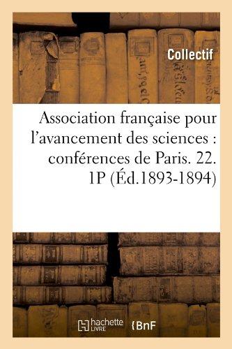 Association française pour l'avancement des sciences : conférences de Paris. 22. 1P (Éd.1893-1894)
