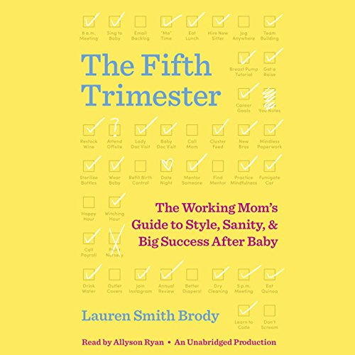 The Fifth Trimester: The Working Mom's Guide to Style, Sanity, & Big Success After Baby