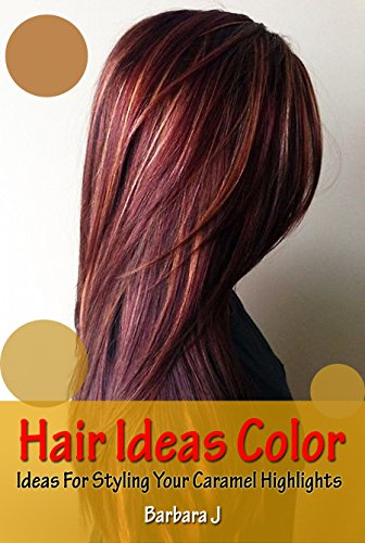 Hair Ideas Color Ideas For Styling Your Caramel Highlights