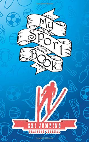 My sport book - Ski Jumping training journal: 200 pages with 5