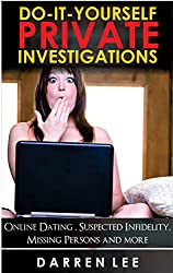 Do-It-Yourself Private Investigations: Online Dating, Suspected Infidelity, Missing Persons and more (English Edition)