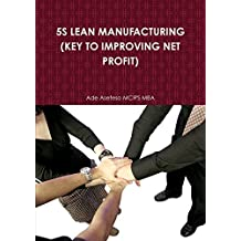 5S Lean Manufacturing (Key To Improving Net Profit) by Ade Asefeso Mcips Mba (2011-02-18)