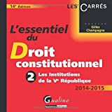 L'essentiel du droit constitutionnel 2014-2015. Tome 2. Les Institutions de la Ve République