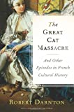 The Great Cat Massacre: And Other Episodes in French Cultural History