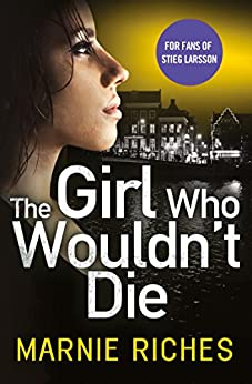 The Girl Who Wouldn't Die (George McKenzie, Book 1) by [Riches, Marnie]