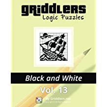 Griddlers Logic Puzzles: Black and White (Volume 13) by Griddlers Team (2014-11-02)