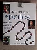 Le livre des perles - Parures, bijoux et ornements du monde, du néolithique à nos jours