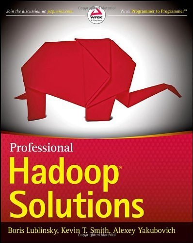 Professional Hadoop Solutions 1st edition by Lublinsky, Boris, Smith, Kevin T., Yakubovich, Alexey (2013) Paperback