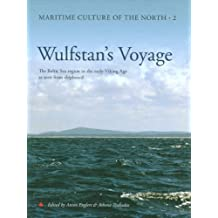 Wulfstan's Voyage: The Baltic Sea Region in the early Viking Age as seen from shipboard (Maritime Culture of the North)