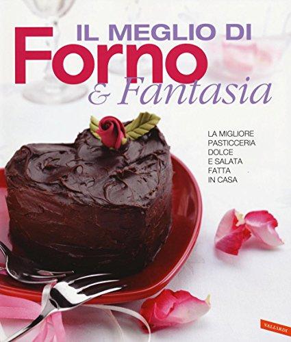 Il meglio di Forno & fantasia. La migliore pasticceria dolce e salata fatta in casa