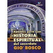 "Apuntes para una ""Historia Espiritual"" del sacerdote Gio' Bosco (Don Bosco)"
