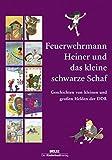 Feuerwehrmann Heiner und das kleine schwarze Schaf: Geschichten von kleinen und großen Helden der DDR