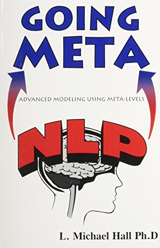 Nlp: Going Meta: NLP Advanced Modeling Using Meta-Levels by L. Michael Hall (1997-07-01)