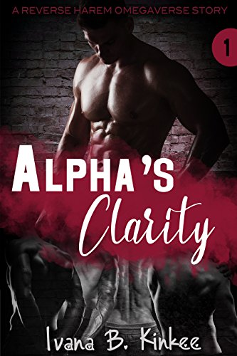 Alpha's Clarity: A Reverse Harem Omegaverse Story (The Clarity Series Book 1) (English Edition)