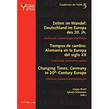Changing Times: Germany in 20 th -Century Europe- Les temps qui changent : L'Allemagne dans l'Europe du 20 e siècle: Continuity, Evolution and ... et rupture (Cuadernos de Yuste, Band 5)