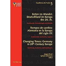 Changing Times: Germany in 20 th -Century Europe- Les temps qui changent : L'Allemagne dans l'Europe du 20 e siècle: Continuity, Evolution and ... évolution et rupture (Cuadernos de Yuste)