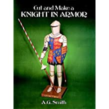Cut and Make a Knight in Armor (Models & Toys) by A. G. Smith (1993-04-14)