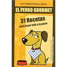 Perro gourmet - 31 recetas para hacer feliz a tu perro