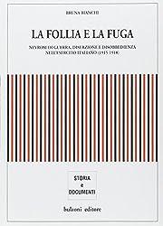 La follia e la fuga: Nevrosi di guerra, diserzione e disobbedienza nell'esercito italiano, 1915-1918 (Storia e documenti)