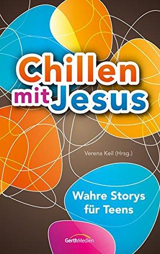 Chillen mit Jesus: Wahre Storys für Teens.