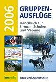 Gruppenausflüge 2006: Handbuch für Firmen, Schulen und Vereine