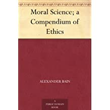 Moral Science; a Compendium of Ethics (English Edition)