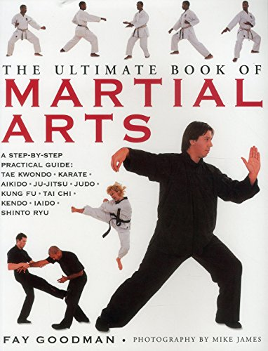 The Ultimate Book of Martial Arts: A Step-by-Step Practical Guide: Tae Kwondo, Karate, Aikido, Ju-Jitsu, Judo, Kung Fu, Tai Chi, Kendo, Iaido and Shinto Ryu by Fay Goodman (1-Jun-2015) Paperback
