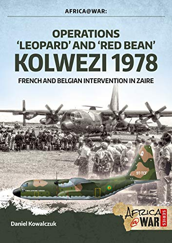 """""""Operations `Leopard' and `Red Bean' - Kolwezi 1978"""": French and Belgian Intervention in Zaire (Africa@War)"""