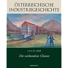 Die vorhandene Chance: 1700-1848: Österreichische Industriegeschichte. Band 1