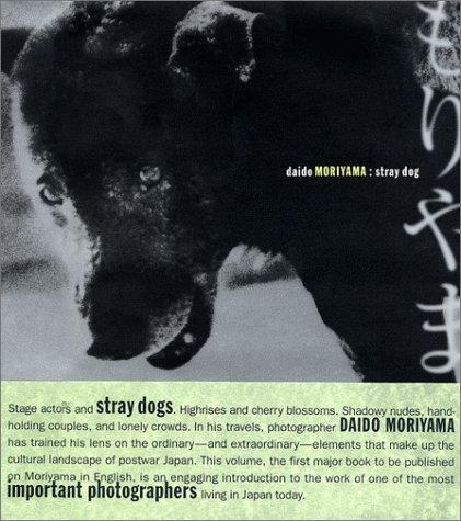 Daido Moriyama: Stray Dog by Alexandra Munroe